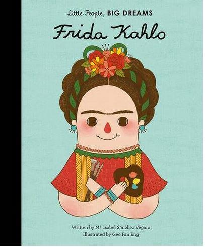 LITTLE PEOPLE BIG DREAMS FRIDA KAHLO ANGLAIS