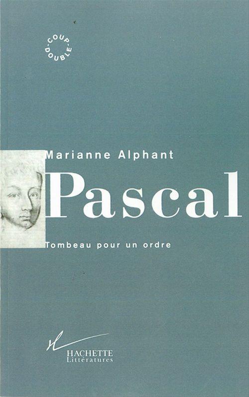 Pascal - tombeau pour un ordre  - Marianne Alphant