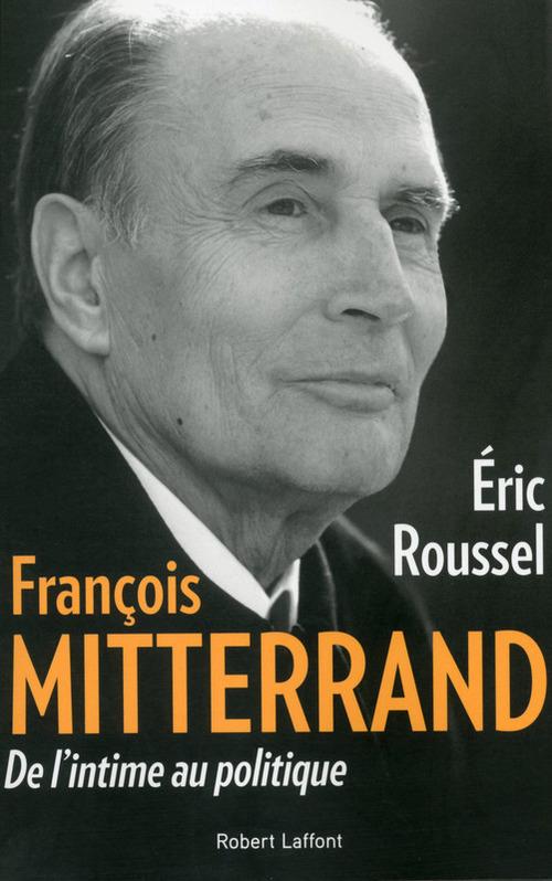 François Mitterrand ; de l'intime au politique