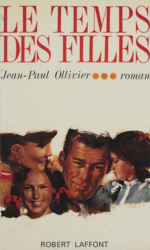Le temps des filles  - Jean-Paul Ollivier