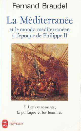 La Mediterranee Et Le Monde Mediterraneen A L'Epoque De Philippe Ii T.3 ; Les Evenements, La Politique Et Les Hommes