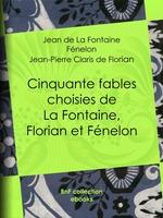 Cinquante fables choisies de La Fontaine, Florian et Fénelon  - Jean-Pierre Claris De Florian - Fénelon - E.- A. Vrau - Jean de La Fontaine
