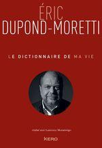 Vente Livre Numérique : Le dictionnaire de ma vie - Eric Dupond-Moretti  - Éric DUPOND-MORETTI - Laurence Monsénégo