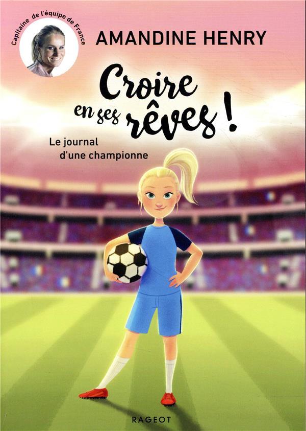 - CROIRE EN SES REVES ! LE JOURNAL D'UNE CHAMPIONNE
