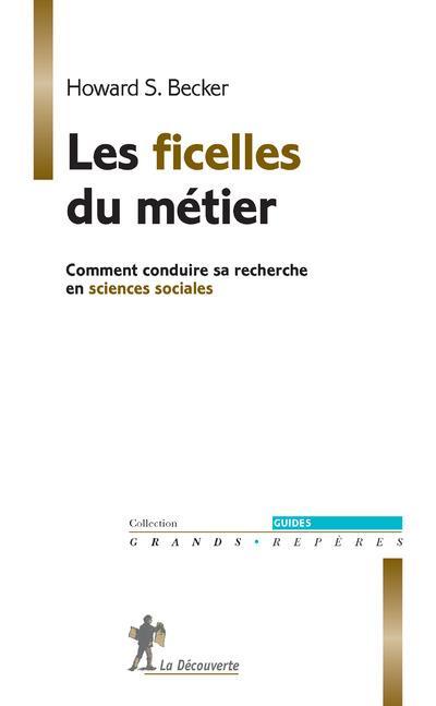 LES FICELLES DU METIER  -  COMMENT CONDUIRE SA RECHERCHE EN SCIENCES SOCIALES