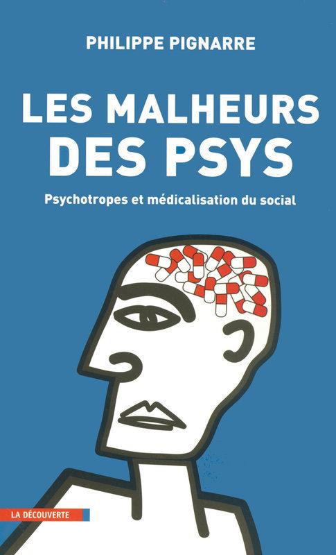 Les malheurs des psys ; psychotropes et médicalisation du social
