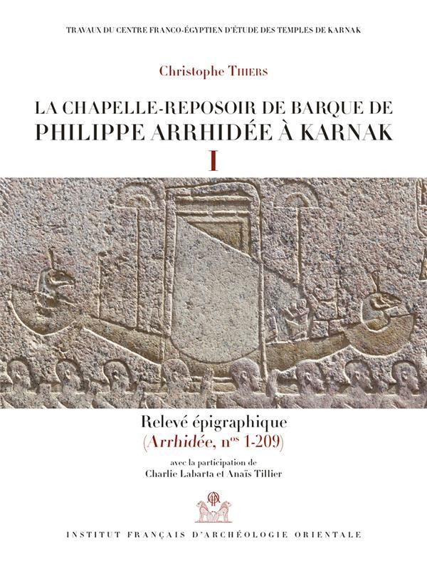 La chapelle-reposoir de barque de Philippe Arrhidée à Karnak I et II ; relevé épigraphique ; relevé photographique (Arrhidée, nos 1-209)