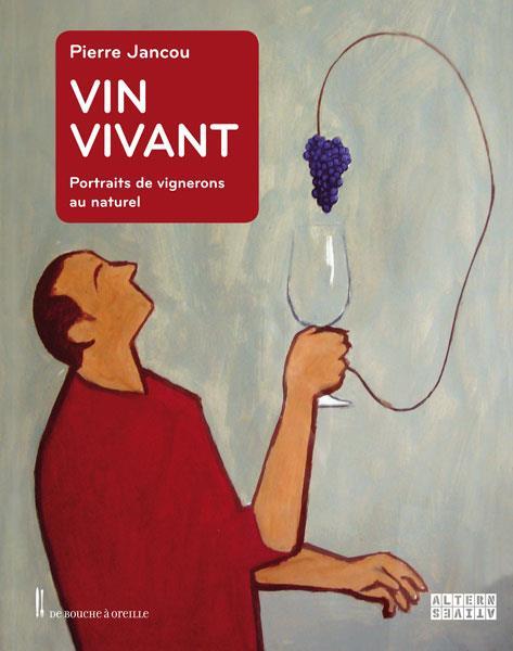 Vin vivant ; portraits de vignerons au naturel