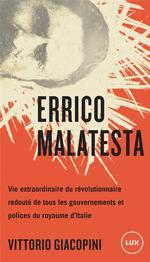 Couverture de Je n'ai pas besoin de rester tranquille ; Errico Malatesta, vie extraordinaire du révolutionnaire le plus craint par tous les gouvernements
