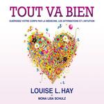 Vente AudioBook : Tout va bien : Guérissez votre corps par la médecine, les affirmations et l´intuition  - Louise L. Hay - Louise Hay - Mona Lisa Shultz