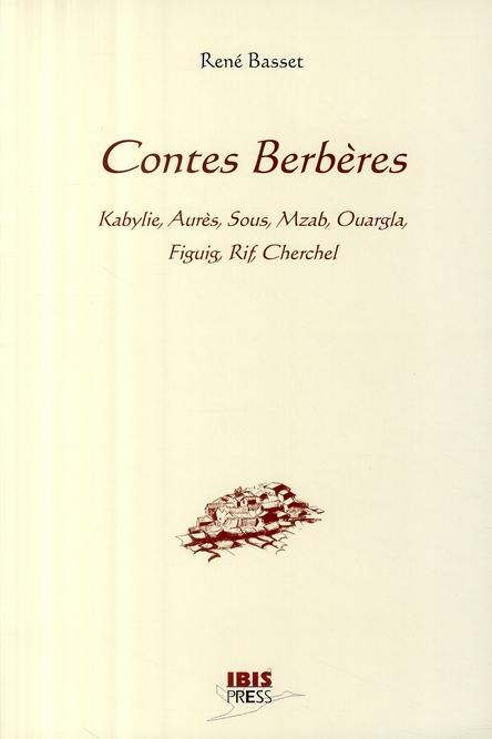 Contes Berberes ; Kabylie, Aures, Sous, Mzab, Ouargla, Figuig, Rif, Cherchel