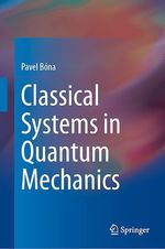 Classical Systems in Quantum Mechanics  - Pavel Bona