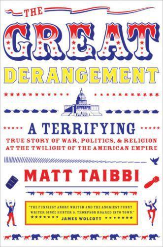 The Great Derangement ; A Terrifying True Story of War, Politics and Religion