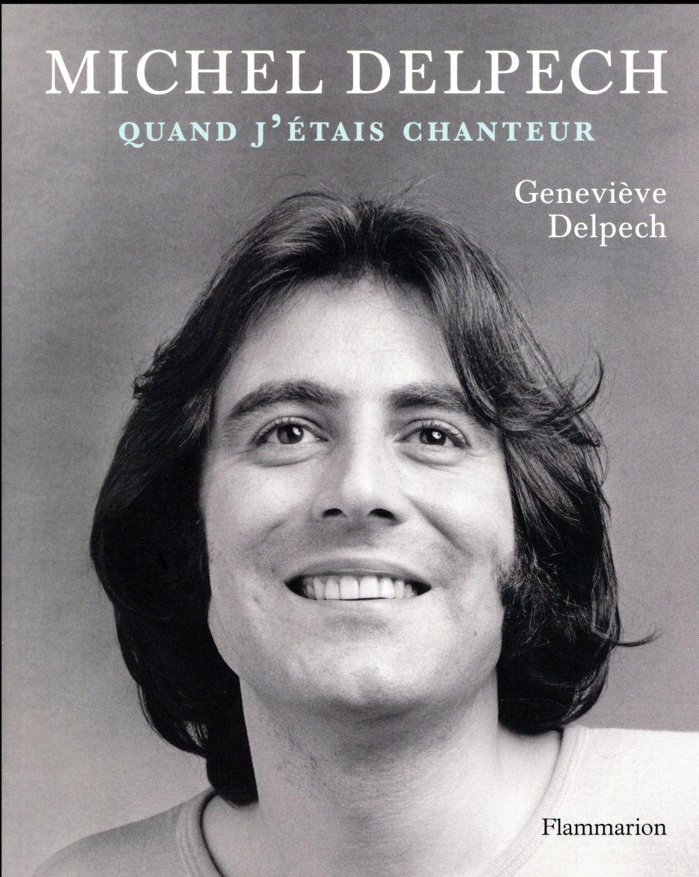 Michel Delpech ; quand j'étais chanteur