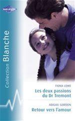 Vente Livre Numérique : Les deux passions du Dr Tremont - Retour vers l'amour (Harlequin Blanche)  - Abigail Gordon - Fiona Lowe