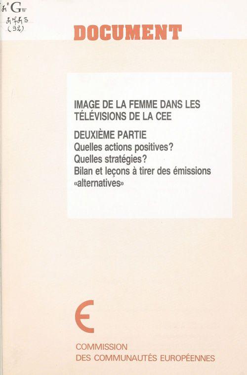 Image de la femme dans les télévisions de la CEE (2) : Quelles actions positives ? Quelles stratégies ? Bilan et leçons à tirer des émissions «alternatives»