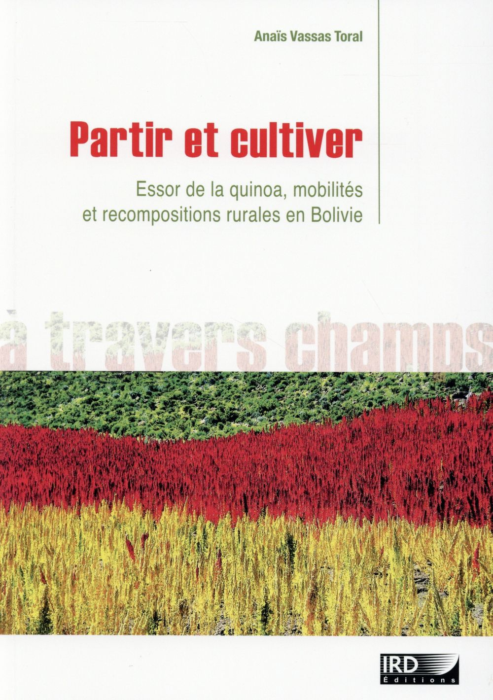 Partir et cultiver ; essor de la quinoa, mobilités et recompositions rurales en Bolivie