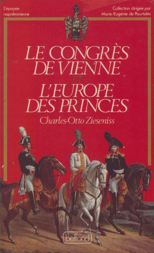 Le Congrès de Vienne ou l'Europe des princes  - Charles-Otto Zieseniss