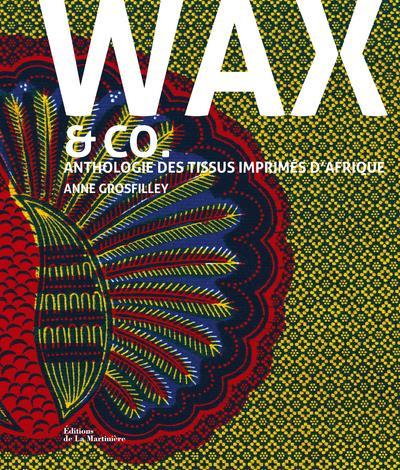 Wax & Co. ; anthologie des tissus imprimés d'Afrique