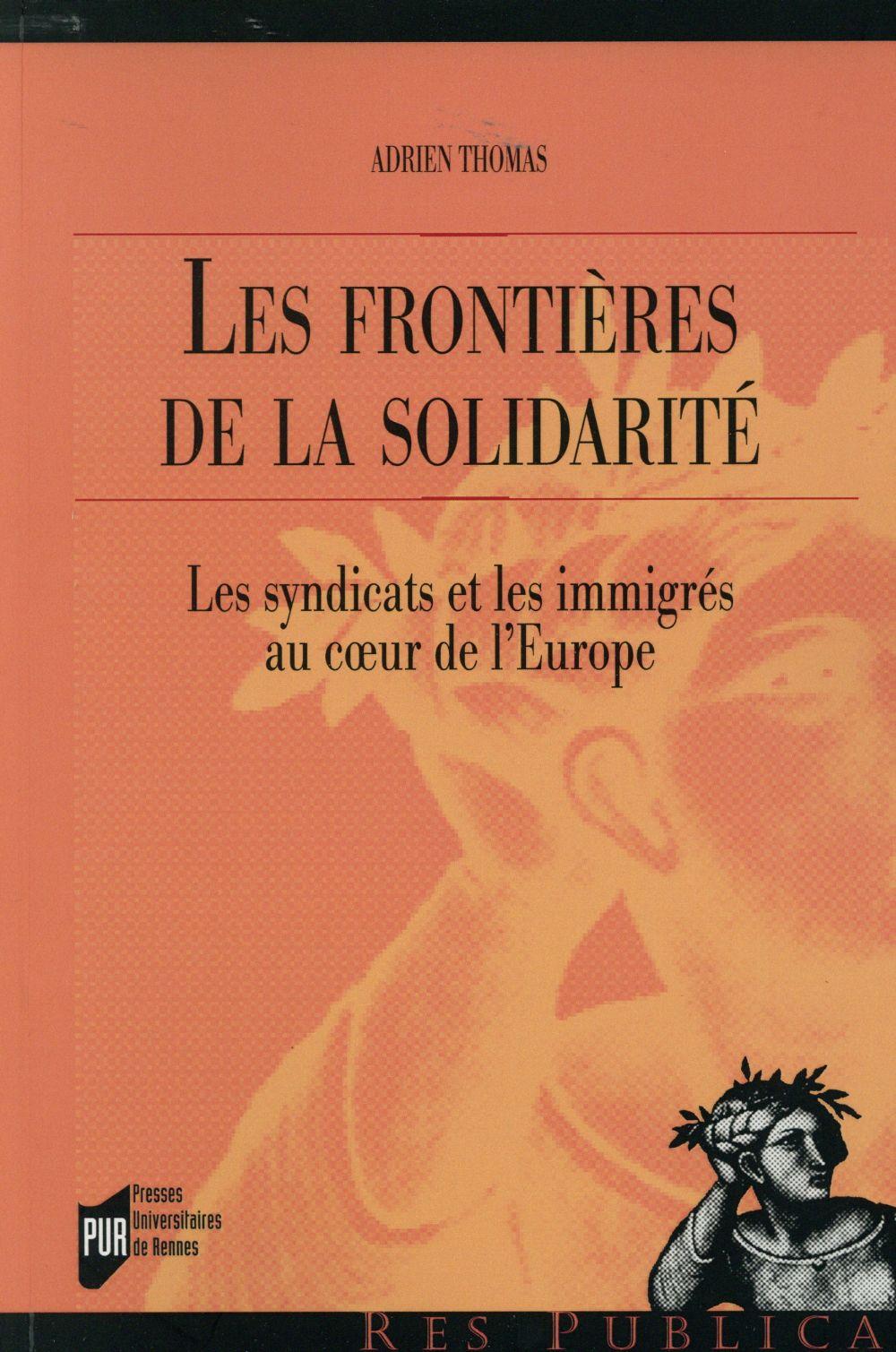 Les frontières de la solidarité ; les syndicats et les immigrés au coeur de l'Europe