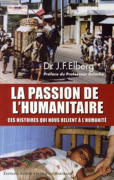 La passion de l'humanitaire ; ces histoires qui nous relient à l'humanité