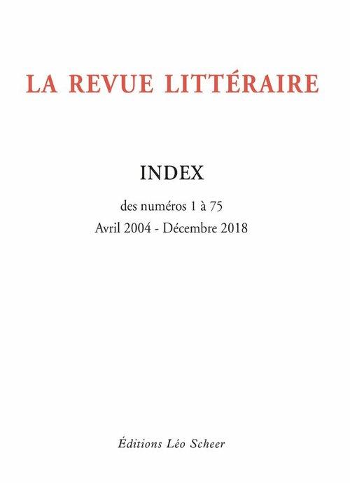 LA REVUE LITTERAIRE t.76 ; index des numéros 1 à 75, avril 2004 - décembre 2018 (édition 2019)