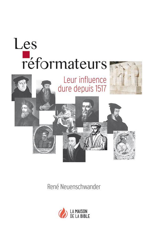 Les réformateurs ; leur influence dure depuis 1517