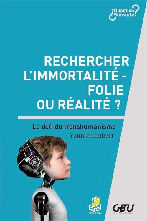 Rechercher l'immortalité : folie ou réalité ? le défi transhumanisme