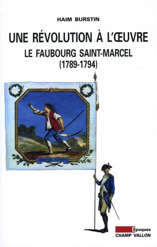 Une révolution à l'oeuvre ; le faubourg Saint-Marcel, 1789-1794