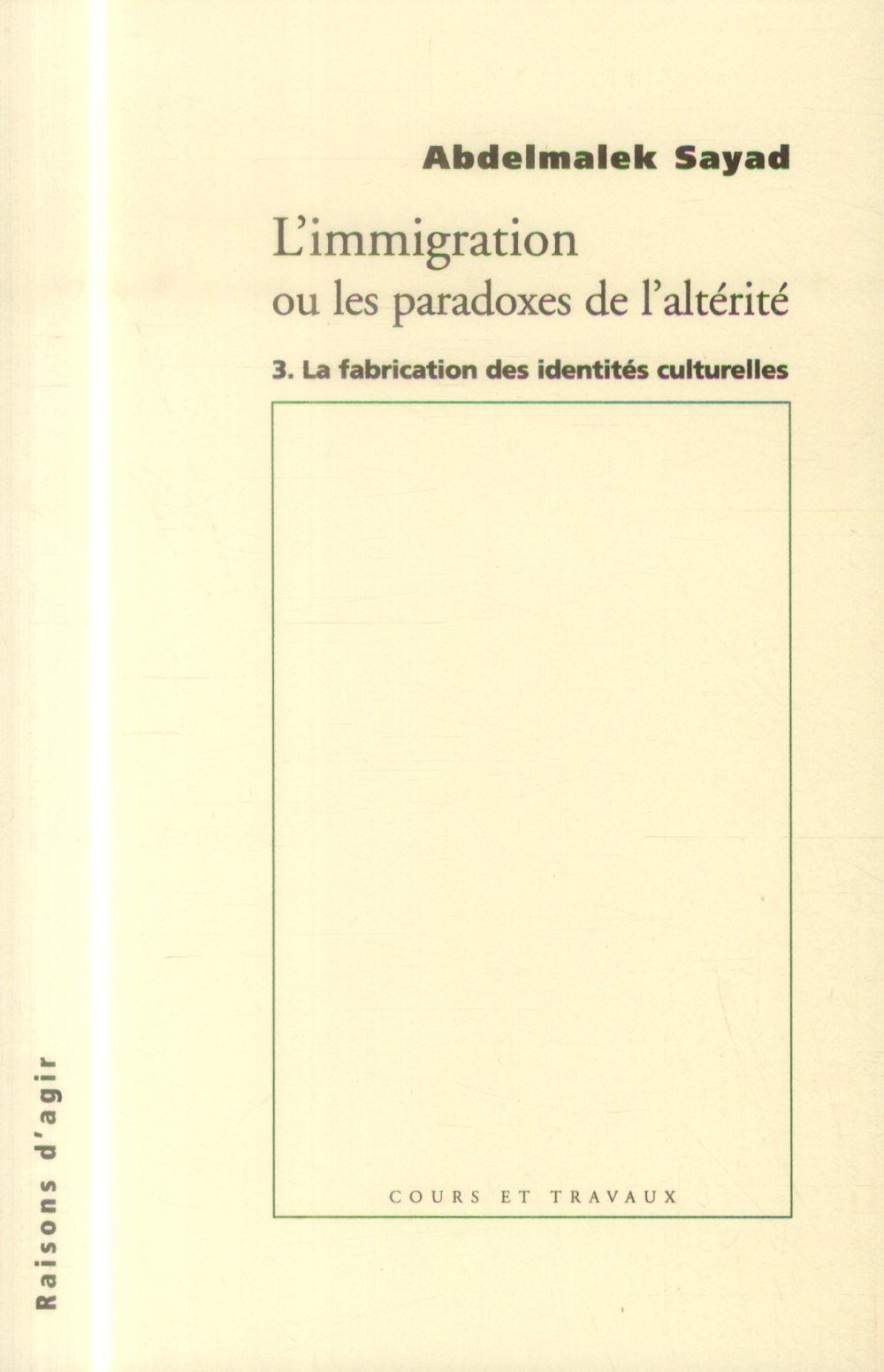 L'immigration ou les paradoxes de l'altérité t.3 ; la fabrication des identités culturelles