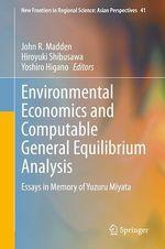 Environmental Economics and Computable General Equilibrium Analysis  - Hiroyuki Shibusawa - Yoshiro Higano - John R. Madden