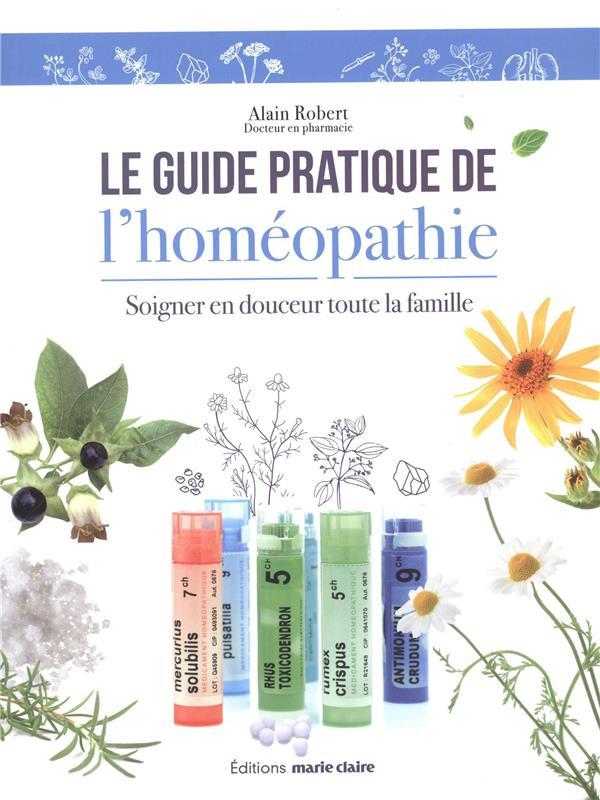 Le guide pratique de l'homéopathie ; soigner en douceur toute la famille