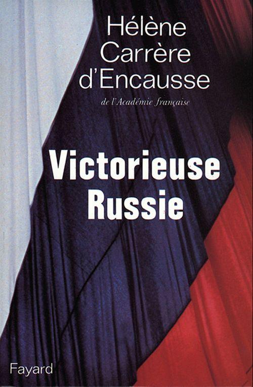 Victorieuse Russie  - Hélène Carrère d'Encausse