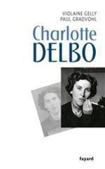 Charlotte Delbo  - Paul Gradvohl - Violaine Gelly