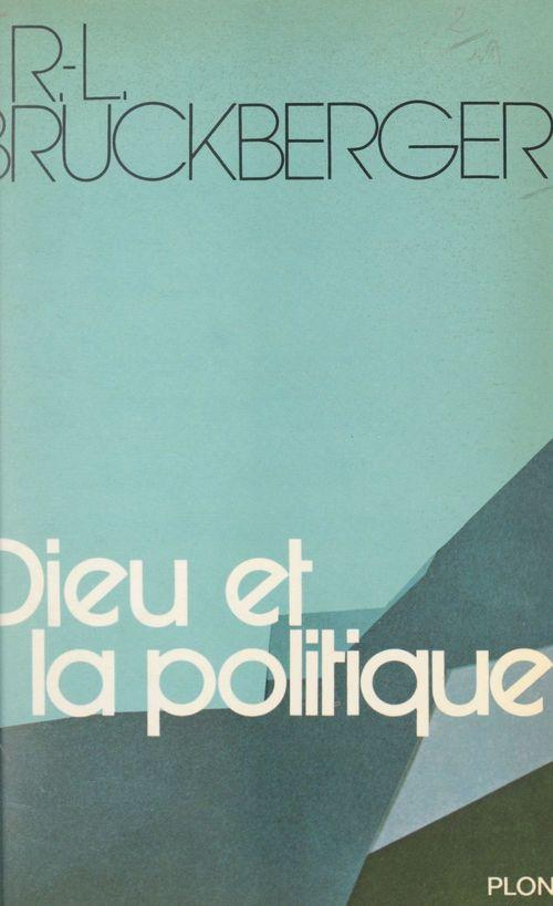 Dieu et la politique  - Raymond-Léopold Bruckberger