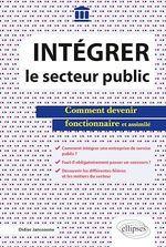 Vente EBooks : Intégrer le secteur public - Comment devenir fonctionnaire et assimilé  - Didier JANSSOONE