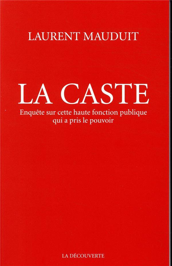 La caste ; enquête sur cette haute fonction publique qui a pris le pouvoir