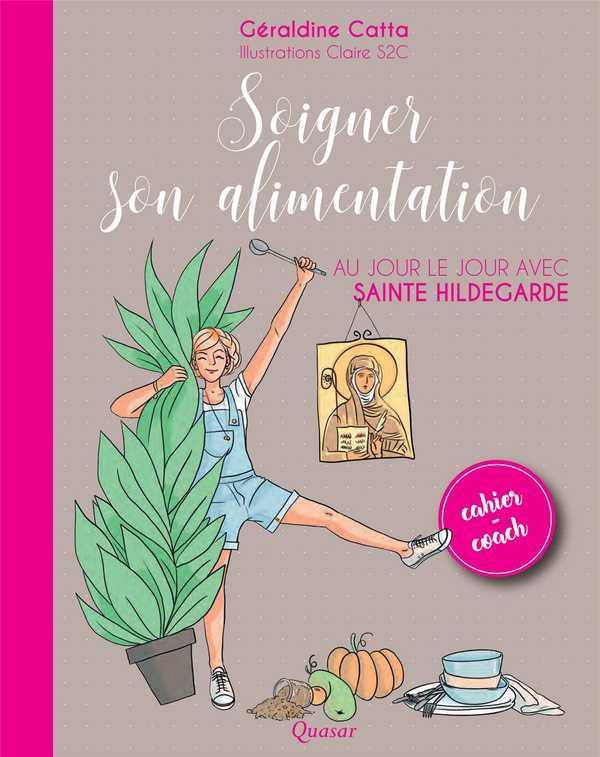 SOIGNER SON ALIMENTATION  -  AU JOUR LE JOUR AVEC SAINTE HILDEGARDE