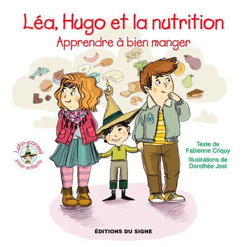 Léa, Hugo et la nutrition ; apprendre à bien manger