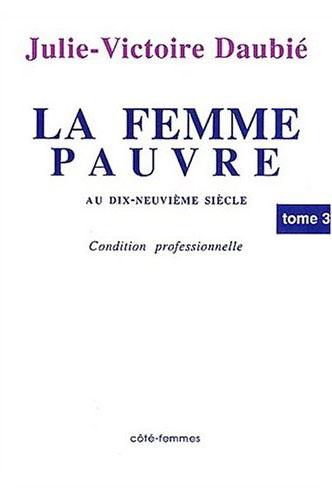 La femme pauvre au xixe siecle (tome 3) - reponses a des objections au travail des femmes