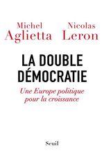 Vente Livre Numérique : La double démocratie. Une Europe politique pour la croissance  - Michel Aglietta - Nicolas Leron