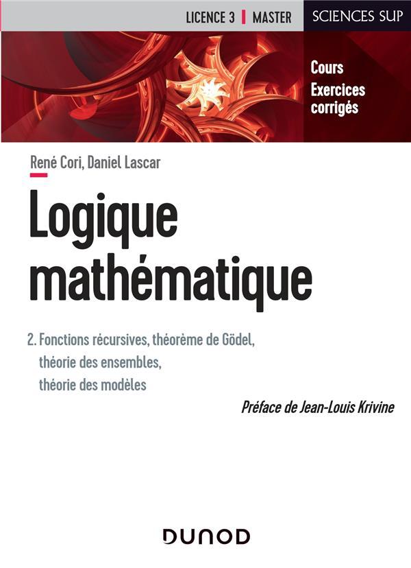 Logique mathématique t.2 ; fonctions récursives, théorème de Gödel, théorie des ensembles, théorie des modèles
