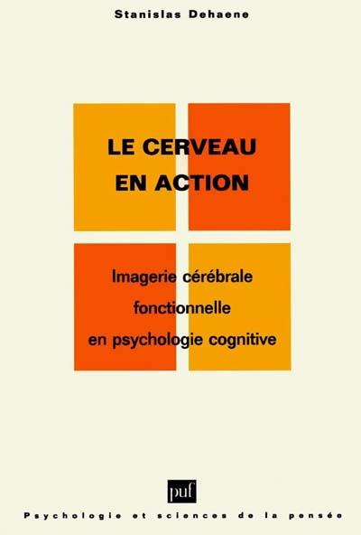 Le cerveau en action ; imagerie cérébrale fonctionnelle en psychologie cognitive