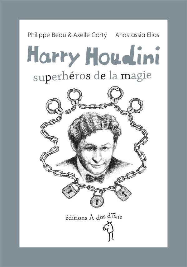 Harry Houdini ; superhéros de la magie