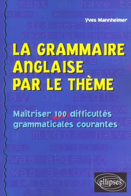 La Grammaire Anglaise Par Le Theme Maitriser 100 Difficultes Grammaticales Courantes