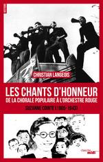 Les chants d'honneur ; de la chorale populaire à l'orchestre rouge ; Suzanne Cointe (1905-1943)  - Christian Langeois