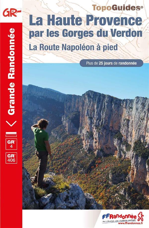 La Haute Provence par les Gorges du Verdon : la route Napoléon à pied : GR 4
