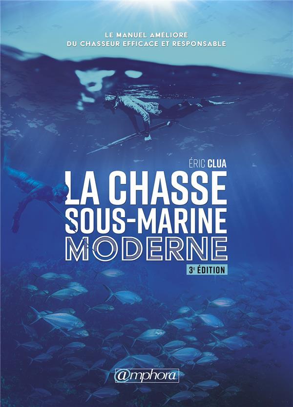 la chasse sous-marine moderne ; le manuel amélioré du chasseur efficace et responsable (3e édition)