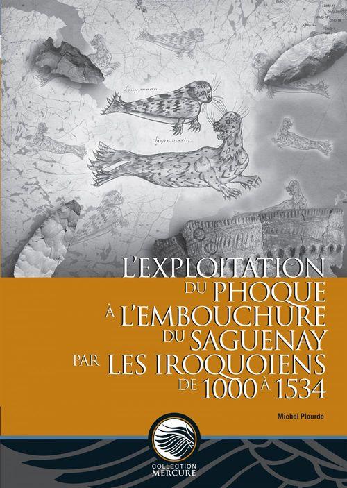 L'exploitation du phoque à l'embouchure du Saguenay par les Iroquoiens de 1000 à 1534
