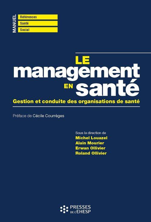Le management en sante - gestion et conduite des organisations de sante